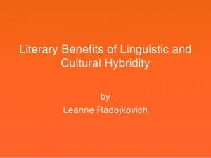 Literary Benefits of Linguistic and Cultural Hybridity by Leanne Radojkovich